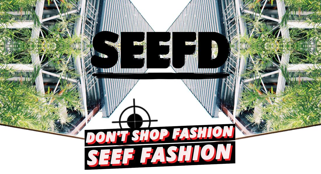 Don't shop fashion, SEEF fashion!